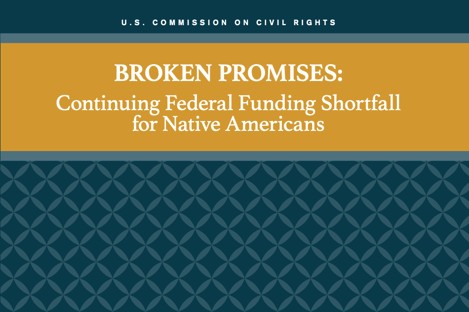 Broken Promises Continuing Federal Funding Shortfall for Native Americans Briefing Report