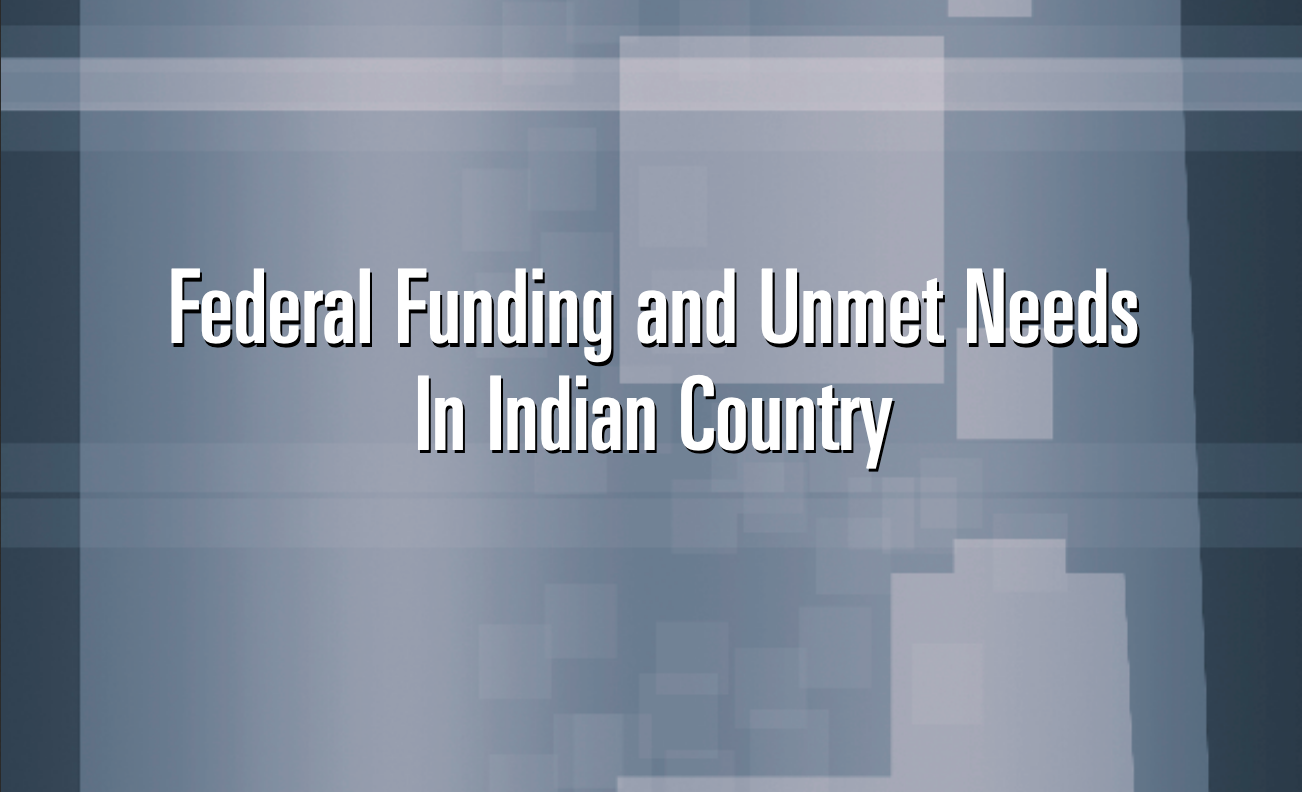 A Quiet Crisis: Federal Funding and Unmet Needs in Indian Country