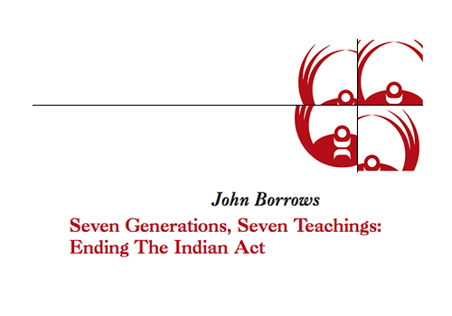 Seven Generations, Seven Teachings: Ending the Indian Act