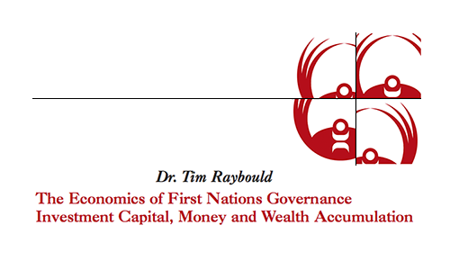 The Economics of First Nations Governance Investment Capital, Money and Wealth Accumulation