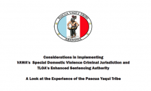 Considerations in Implementing VAWA's Special Domestic Violence Criminal Jurisdiction and TLOA's Enhanced Sentencing Authority: A Look at the Experience of the Pascua Yaqui Tribe