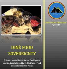 Diné Food Sovereignty: A Report on the Navajo Nation Food System and the Case to Rebuild a Self Sufficient Food System for the Diné People