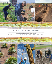 Good Food is Power: A collection of traditional foods stories from the Ramah Navajo Community, Standing Rock Sioux Tribe and Tohono O'odham Nation