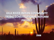 Gila River Indian Community Tribal Constitutional Reform Project