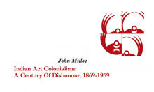 Indian Act Colonialism: A Century Of Dishonour, 1869-1969